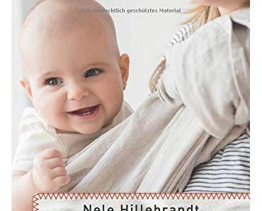 Mein Baby Ratgeber kommt! Mama sein – Was Babys wirklich brauchen