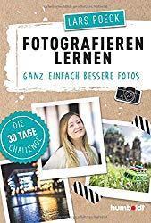 Lars Poeck: Fotografieren lernen: Ganz einfach bessere Fotos, Die 30 Tage Challenge.