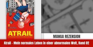 Review zu Atrail – Mein normales Leben in einer abnormalen Welt Band 02