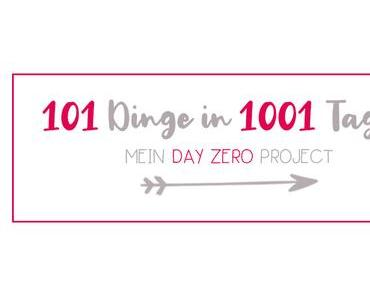 101 Dinge in 1001 Tagen | Mein Day Zero Project