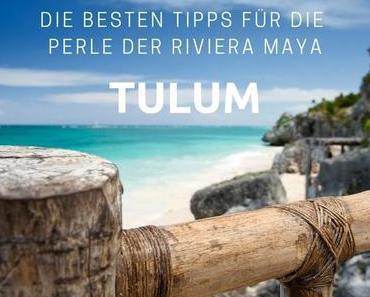 Tulum Sehenswürdigkeiten: Die besten Tipps für die Perle der Riviera Maya