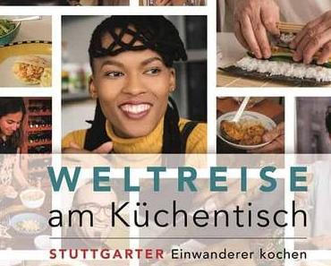 Buchtipp: Weltreise am Küchentisch – Stuttgarter Einwanderer kochen