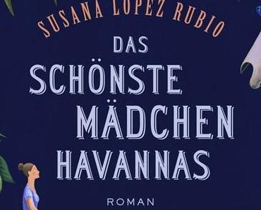 {Rezension} Das schönste Mädchen Havannas von Susana López Rubio