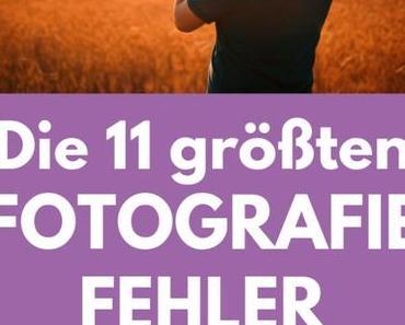 Fotografie: Die 11 größten Fehler als Fotografie Anfänger