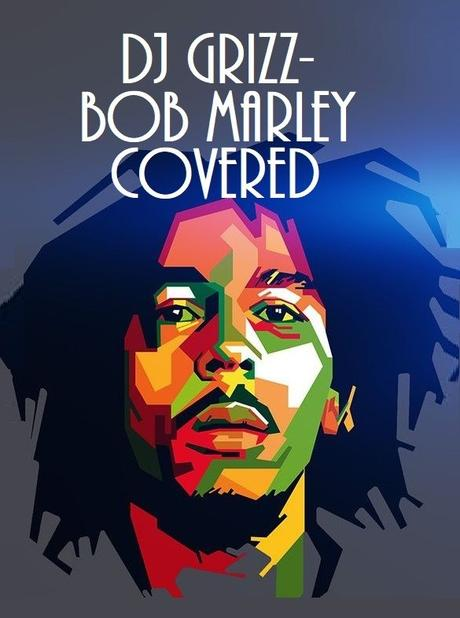 DJ Grizz – Bob Marley Covered