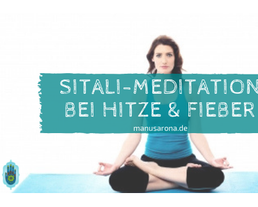 Sitali-Pranayama: Meditation bei Hitze und Fieber