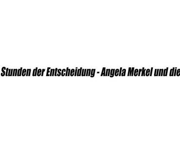 Stunden der Entscheidung – Angela Merkel und die Flüchtlinge