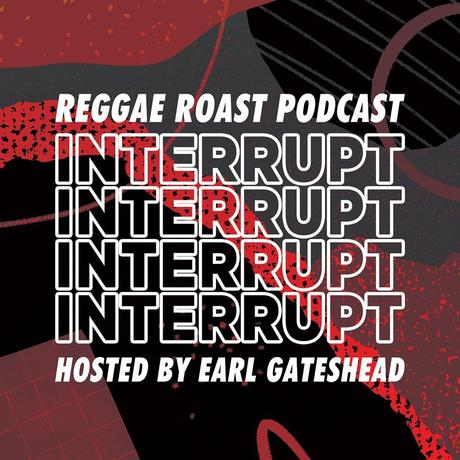 REGGAE ROAST PODCAST VOLUME 44: Interrupt's Production Mixtape – hosted by Earl Gateshead
