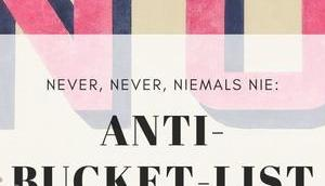 Meine Anti-Bucket-List (never ever auch niemals nie)