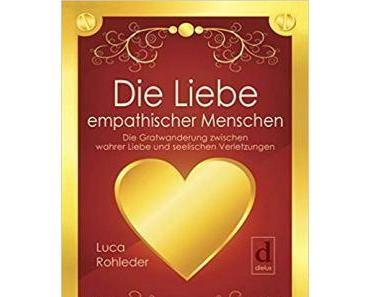 """[Rezension] Luca Rohleder  """"Die liebe empathischer Menschen"""""""