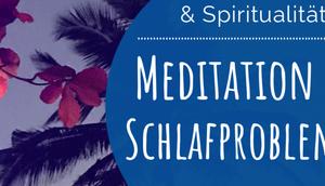 Schlafprobleme Meditation Vergangenheit angehören