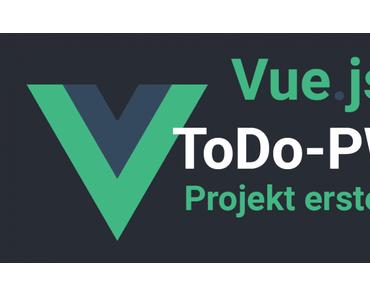 Vue.js ToDo PWA Tutorial – Projekt erstellen