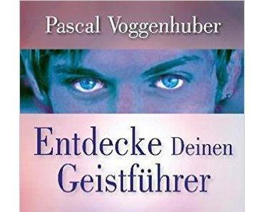 """[Rezension] Pascal Voggenhuber """"Entdecke deinen Geistführer"""""""