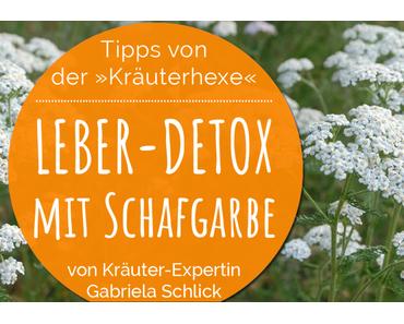 Wertvolle Tipps von der Kräuterhexe aus ihrem Kräutergarten: Leber-Detox