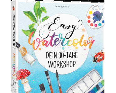 [Rezension] Easy Watercolor – Dein 30-Tage-Workshop