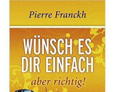 """[Rezension] Pierre Franckh """"Wünsch es dir einfach, leicht"""""""