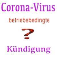 Corona-Virus und betriebsbedingte Kündigung des Arbeitsverhältnisses?