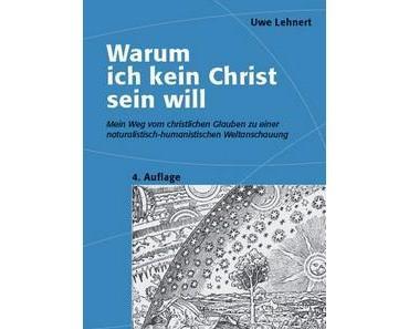 Uwe Lehnert – Warum ich kein Christ sein will