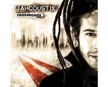"""Jahcoustix - """"Crossroads"""" [Kingstone Records] ... Eine Überraschung."""