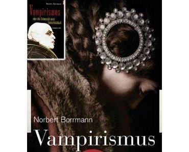 Neu Aufgelegt >> Vampirismus: Der Biss zur Unsterblichkeit von Norbert Borrmann