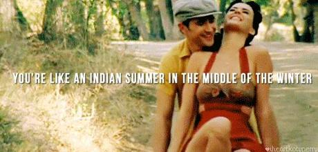 You're like an Indian summer in the middle of winter