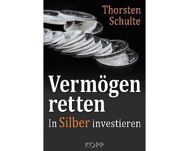 Thorsten Schulte: Vermögen retten - Mit Silber gelassen durch das weltweite Schulden- und Euro-Chaos