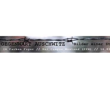 Gegenwart Auschwitz – Ausstellung am IG -Farben-Campus