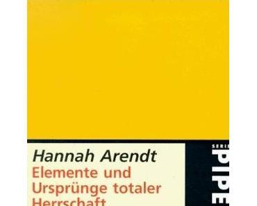 """Hannah Arendt – """"Elemente und Ursprünge totaler Herrschaft"""""""