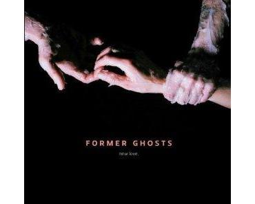 "Former Ghosts ""New Love"""