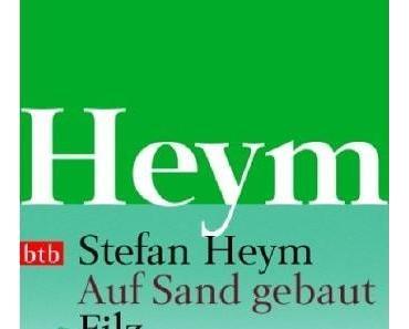 """Stefan Heym – """"Auf Sand gebaut"""" – """"Filz"""""""