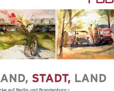 Land – Stadt – Land. Blicke auf Berlin und Brandenburg