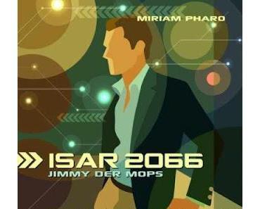 Gehört: Isar 2066 - Jimmy der Mops von Miriam Pharo