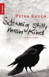 [Rezi] Petra Busch – Schweig still, mein Kind (1. Fall von Kommissar Ehrlinspiel)