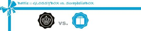 Battle :: GLOSSYBOX vs. ScrapbellaBOX :: Mai 2012