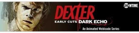 Dexter – Early Cuts Dark Echo