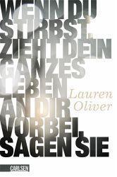 """""""Wenn du stirbst, zieht dein ganzes Leben an dir vorbei, sagen sie"""" - Lauren Oliver"""