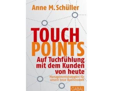 Touchpoints: So gehen Sie auf Tuchfühlung mit den Kunden von heuteEin Buchauszug von Anne M. Schüller
