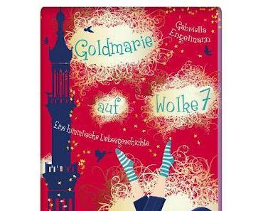 Rezension: Goldmarie auf Wolke 7- Eine himmlische Liebesgeschichte von Gabriella Engelmann