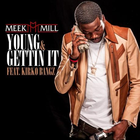 Meek Mill feat. Kirko Bangz – Young & Gettin It [Audio]