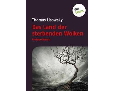 "[REZENSION] Thomas Lisowsky ""Das Land der sterbenden Wolken"""