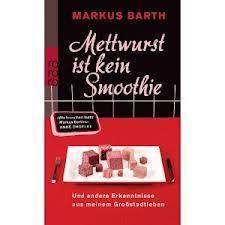 Mettwurst ist kein Smoothie von Markus Barth/Rezension