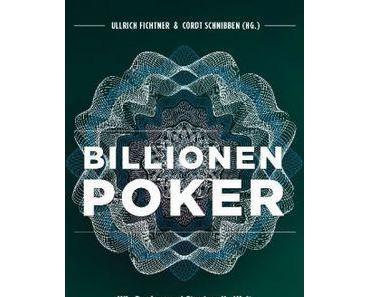Billionenpoker: Wie Banken und Staaten die Welt mit Geld überschwemmen - und uns arm machen