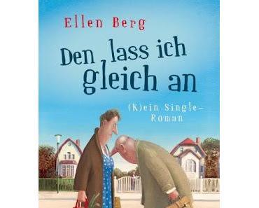 [Rezension] Den lass ich gleich an - (K)ein Single-Roman von Ellen Berg