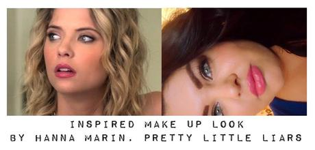 Star Look: Inspired Make Up by Hanna Marin, Pretty Little Liars
