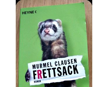 [Rezension] Frettsack von Murmel Clausen