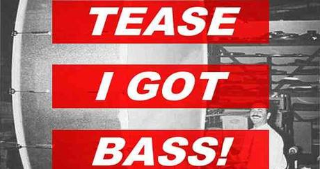 Tease – I got Bass (Mixtape Download)