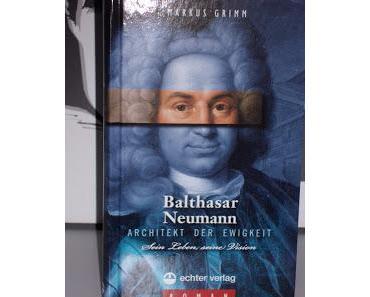 Rezension: Balthasar Neumann -Architekt der Ewigkeit von Markus Grimm