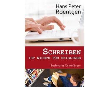 Schreiben ist nichts für Feiglinge von Hans Peter Roentgen/Rezension