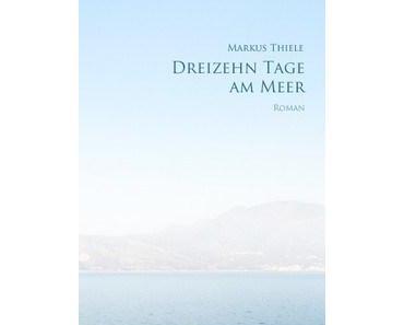 "[Rezension] ""Dreizehn Tage am Meer"", Markus Thiele (Oldigor)"