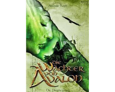 Die Wächter von Avalon: Die Prophezeiung - Amanda Koch